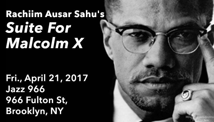 """Rachiim Ausar Sahu's """"Suite For Malcolm X"""""""
